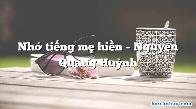 Nhớ tiếng mẹ hiền – Nguyễn Quang Huỳnh