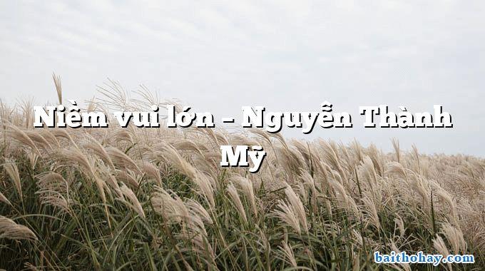 Niềm vui lớn – Nguyễn Thành Mỹ