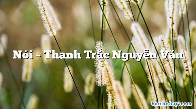 Nói – Thanh Trắc Nguyễn Văn