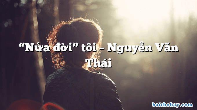 """""""Nửa đời"""" tôi – Nguyễn Văn Thái"""