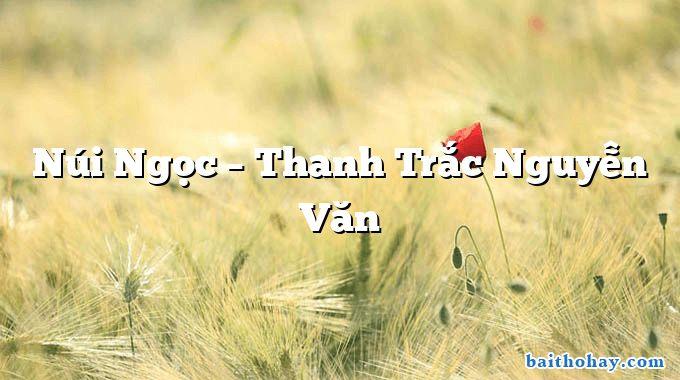 Núi Ngọc – Thanh Trắc Nguyễn Văn