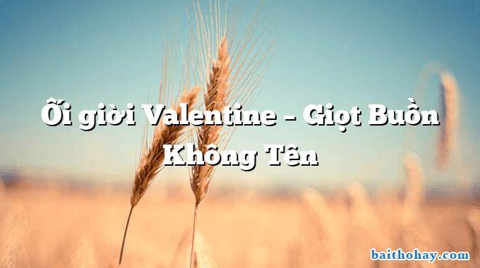 Ối giời Valentine – Giọt Buồn Không Tên