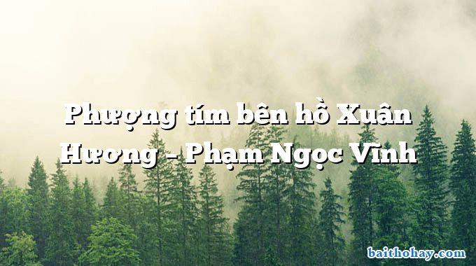 Phượng tím bên hồ Xuân Hương – Phạm Ngọc Vĩnh