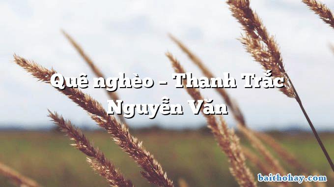 Quê nghèo – Thanh Trắc Nguyễn Văn