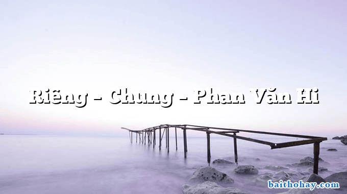 Riêng – Chung – Phan Văn Hi