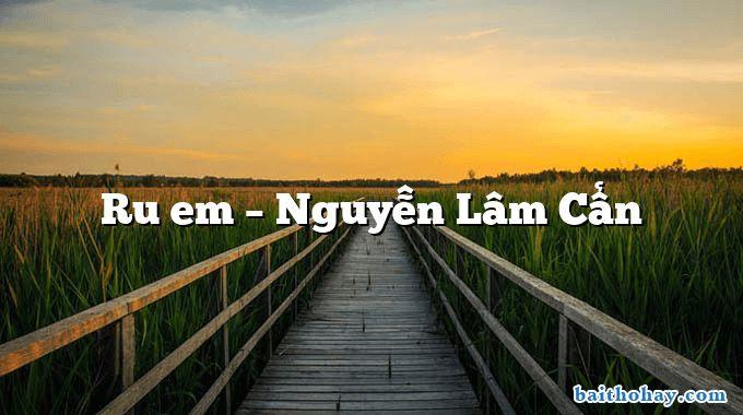 Ru em – Nguyễn Lâm Cẩn