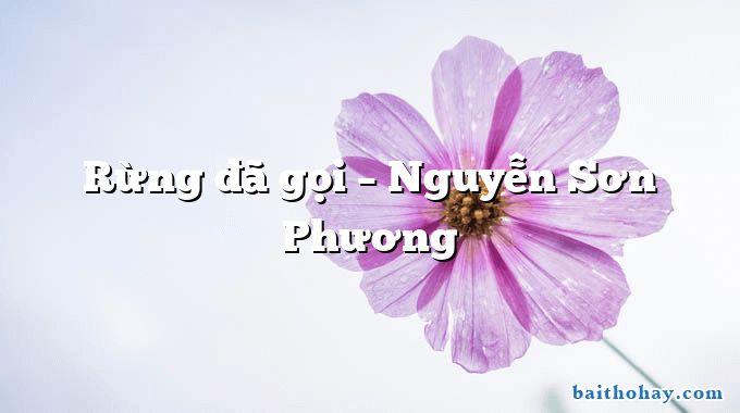 Rừng đã gọi – Nguyễn Sơn Phương