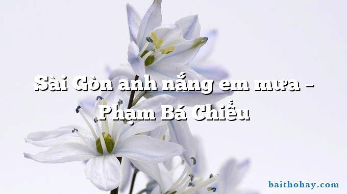 Sài Gòn anh nắng em mưa – Phạm Bá Chiểu