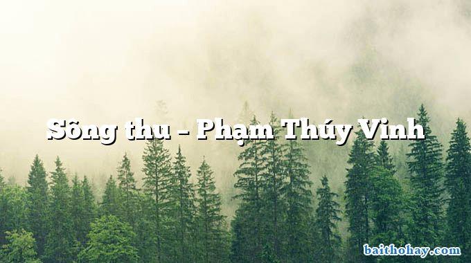 Sông thu – Phạm Thúy Vinh