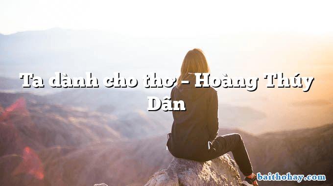 Ta dành cho thơ – Hoàng Thúy Dân