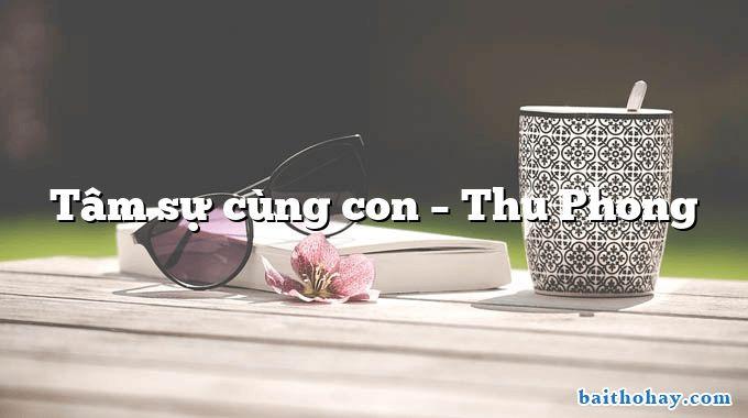 Tâm sự cùng con – Thu Phong