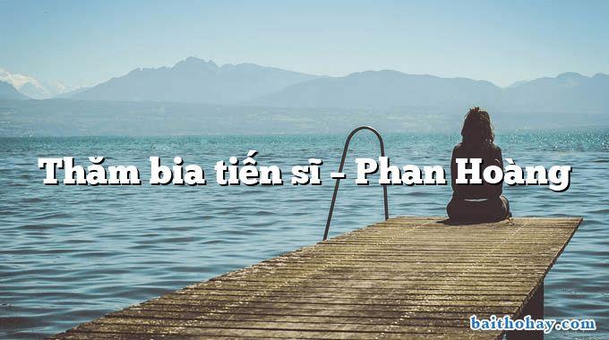 Thăm bia tiến sĩ – Phan Hoàng