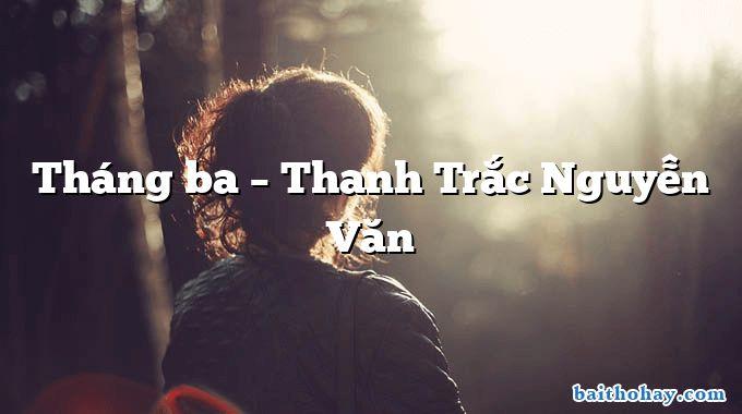 Tháng ba – Thanh Trắc Nguyễn Văn