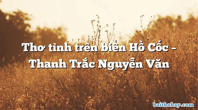 Thơ tình trên biển Hồ Cốc – Thanh Trắc Nguyễn Văn