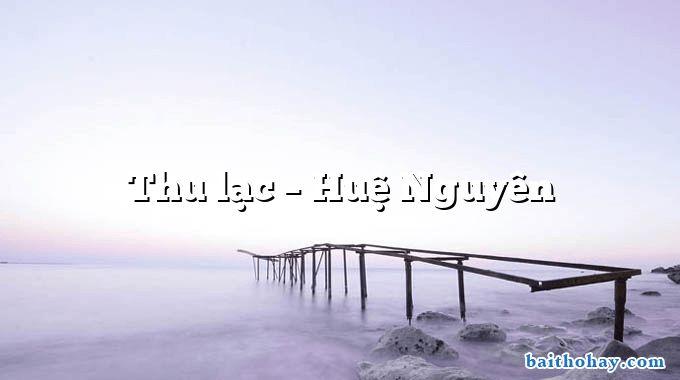 Thu lạc – Huệ Nguyên