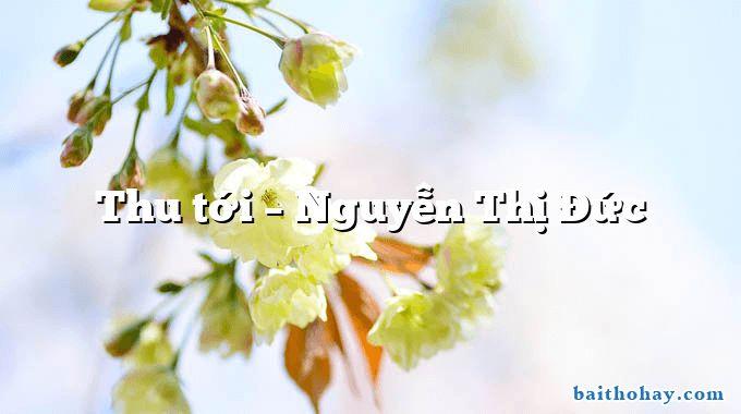 Thu tới – Nguyễn Thị Đức