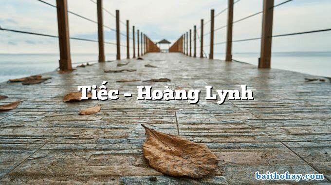 Tiếc – Hoàng Lynh