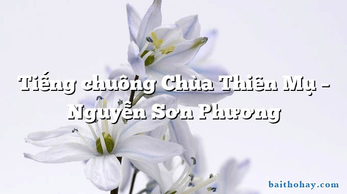 Tiếng chuông Chùa Thiên Mụ – Nguyễn Sơn Phương