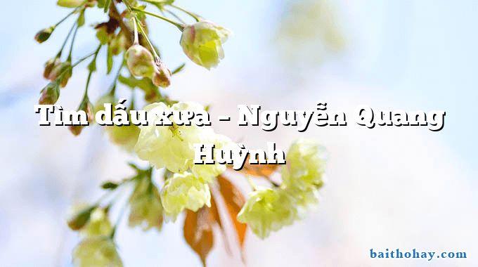 Tìm dấu xưa – Nguyễn Quang Huỳnh