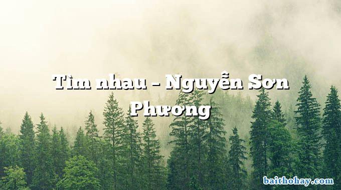 Tìm nhau – Nguyễn Sơn Phương