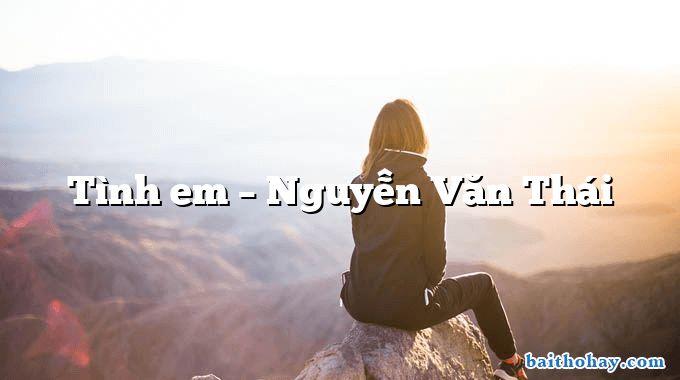 Tình em – Nguyễn Văn Thái