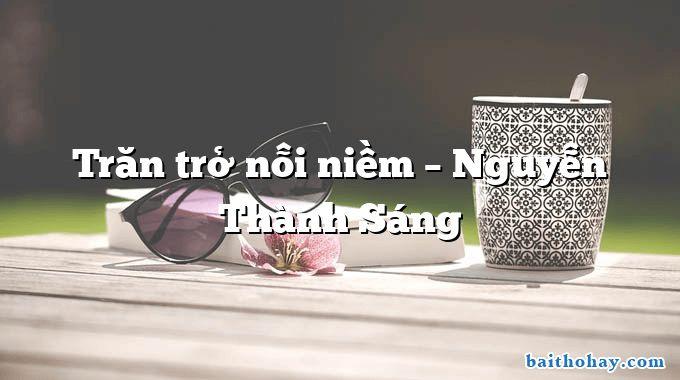 Trăn trở nỗi niềm – Nguyễn Thành Sáng