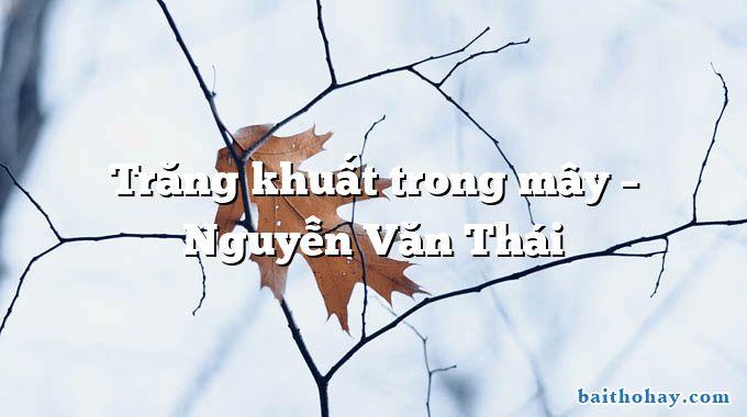 Trăng khuất trong mây – Nguyễn Văn Thái