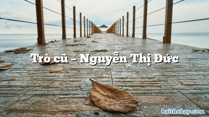 Trò cũ – Nguyễn Thị Đức