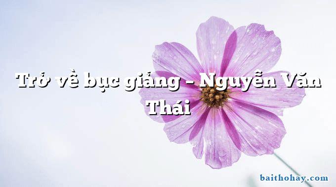 Trở về bục giảng – Nguyễn Văn Thái