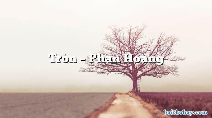 Tròn – Phan Hoàng