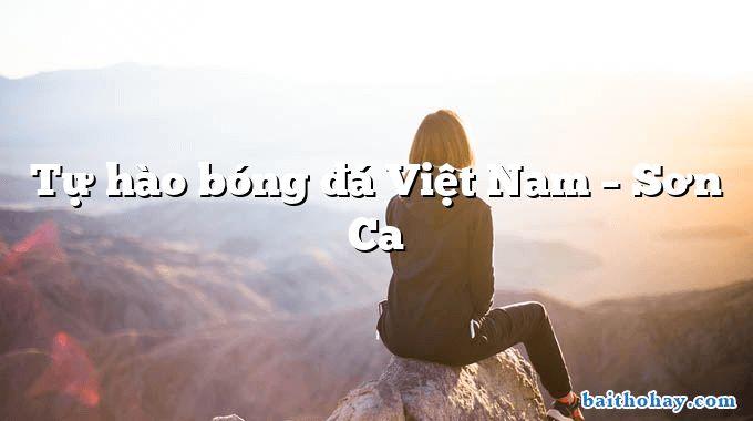 Tự hào bóng đá Việt Nam – Sơn Ca