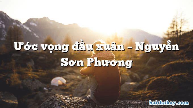 Ước vọng đầu xuân – Nguyễn Sơn Phương
