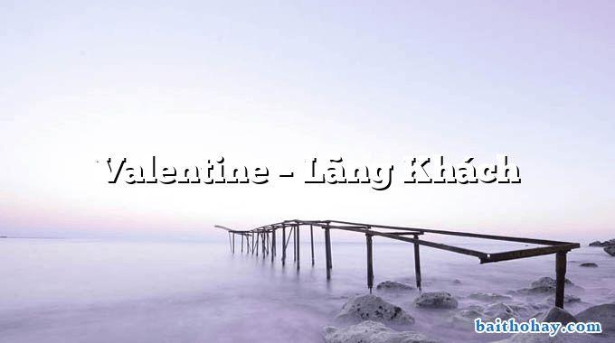 Valentine – Lãng Khách