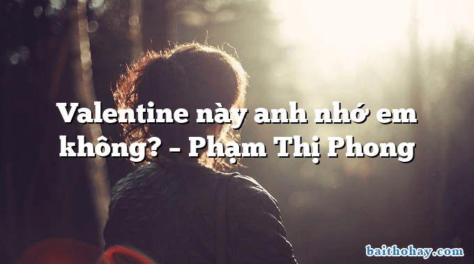 Valentine này anh nhớ em không? – Phạm Thị Phong