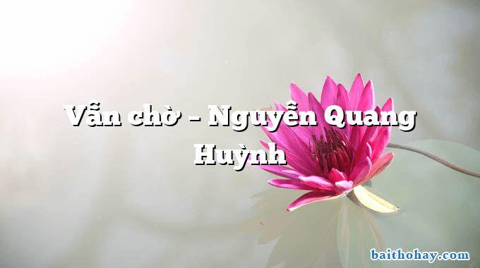 Vẫn chờ – Nguyễn Quang Huỳnh