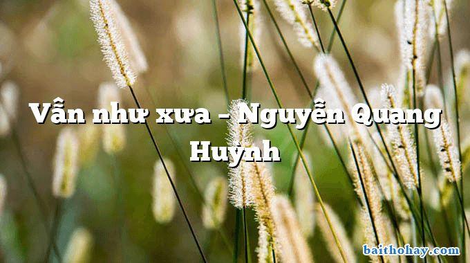 Vẫn như xưa – Nguyễn Quang Huỳnh