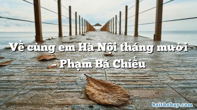 Về cùng em Hà Nội tháng mười – Phạm Bá Chiểu