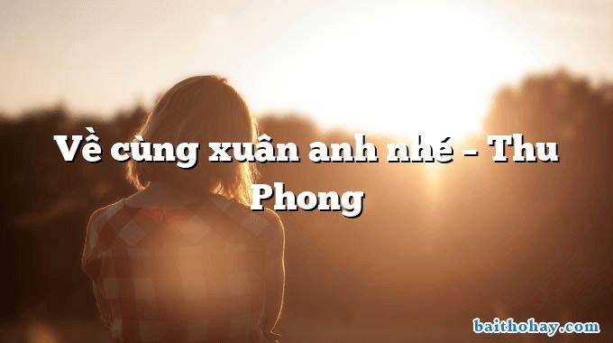 Về cùng xuân anh nhé – Thu Phong