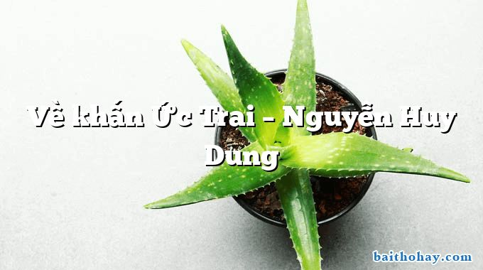 Về khấn Ức Trai – Nguyễn Huy Dung