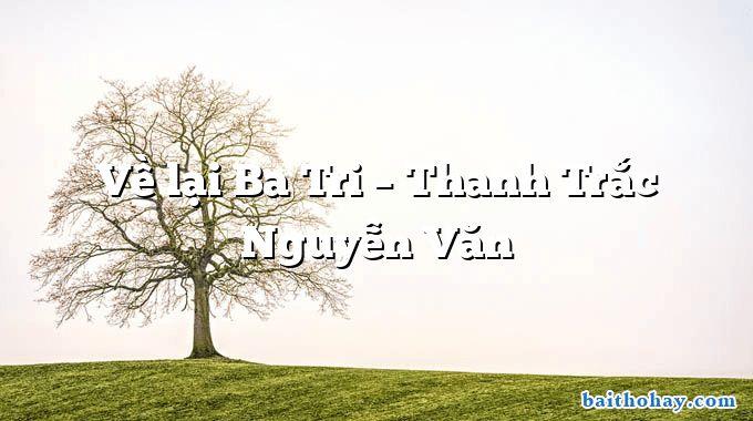 Về lại Ba Tri – Thanh Trắc Nguyễn Văn