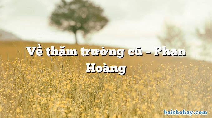 Về thăm trường cũ – Phan Hoàng