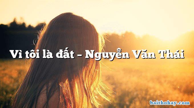 Vì tôi là đất – Nguyễn Văn Thái