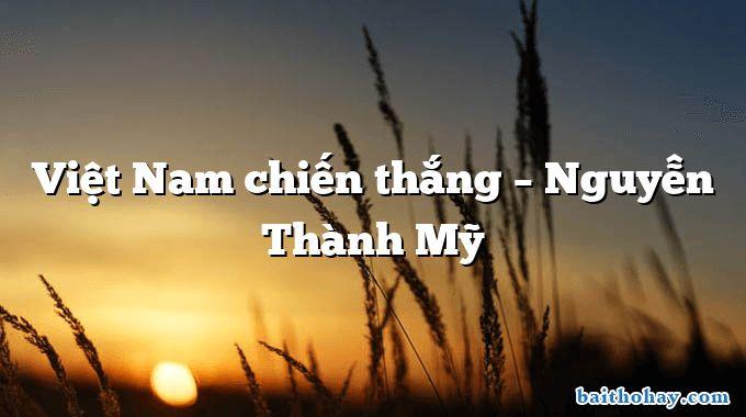 Việt Nam chiến thắng – Nguyễn Thành Mỹ
