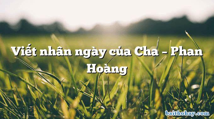 Viết nhân ngày của Cha – Phan Hoàng