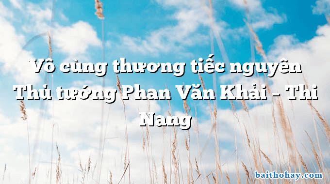 Vô cùng thương tiếc nguyên Thủ tướng Phan Văn Khải – Thi Nang