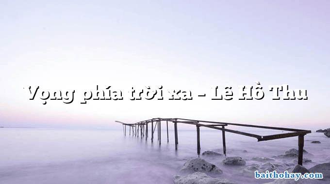Vọng phía trời xa – Lê Hồ Thu