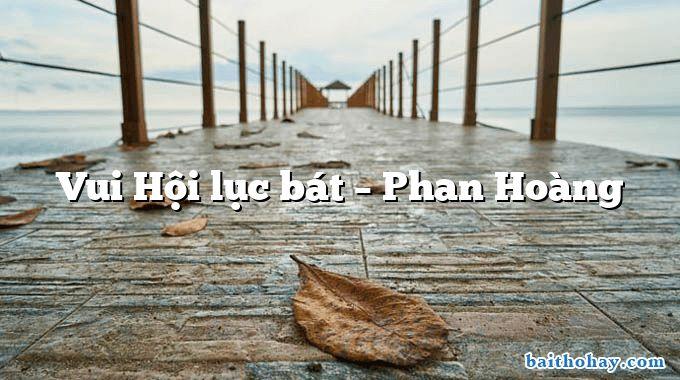 Vui Hội lục bát – Phan Hoàng