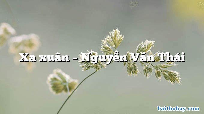Xa xuân – Nguyễn Văn Thái