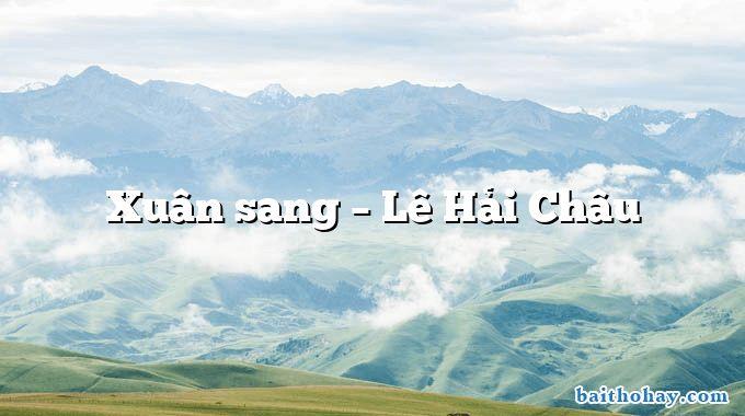 Xuân sang – Lê Hải Châu