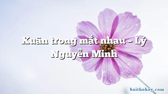 Xuân trong mắt nhau – Lý Nguyễn Minh